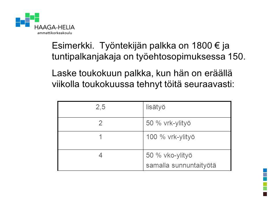 Esimerkki. Työntekijän palkka on 1800 € ja tuntipalkanjakaja on työehtosopimuksessa 150.