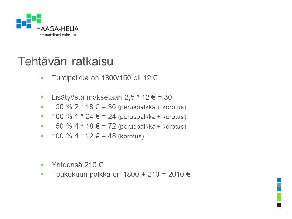 Tehtävän ratkaisu Tuntipalkka on 1800/150 eli 12 €.