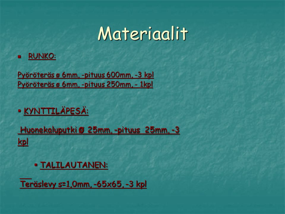 Materiaalit KYNTTILÄPESÄ: Huonekaluputki ø 25mm, -pituus 25mm, -3 kpl
