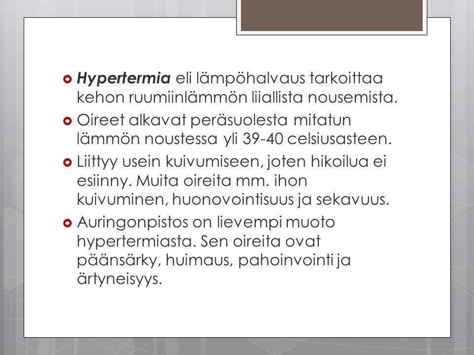Hypertermia eli lämpöhalvaus tarkoittaa kehon ruumiinlämmön liiallista nousemista.