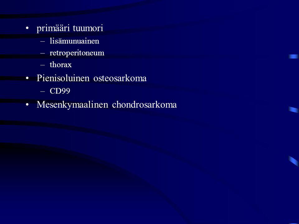 Pienisoluinen osteosarkoma Mesenkymaalinen chondrosarkoma