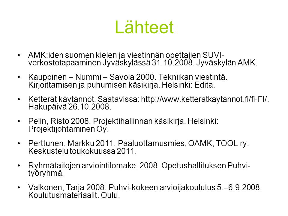 Lähteet AMK:iden suomen kielen ja viestinnän opettajien SUVI-verkostotapaaminen Jyväskylässä 31.10.2008. Jyväskylän AMK.