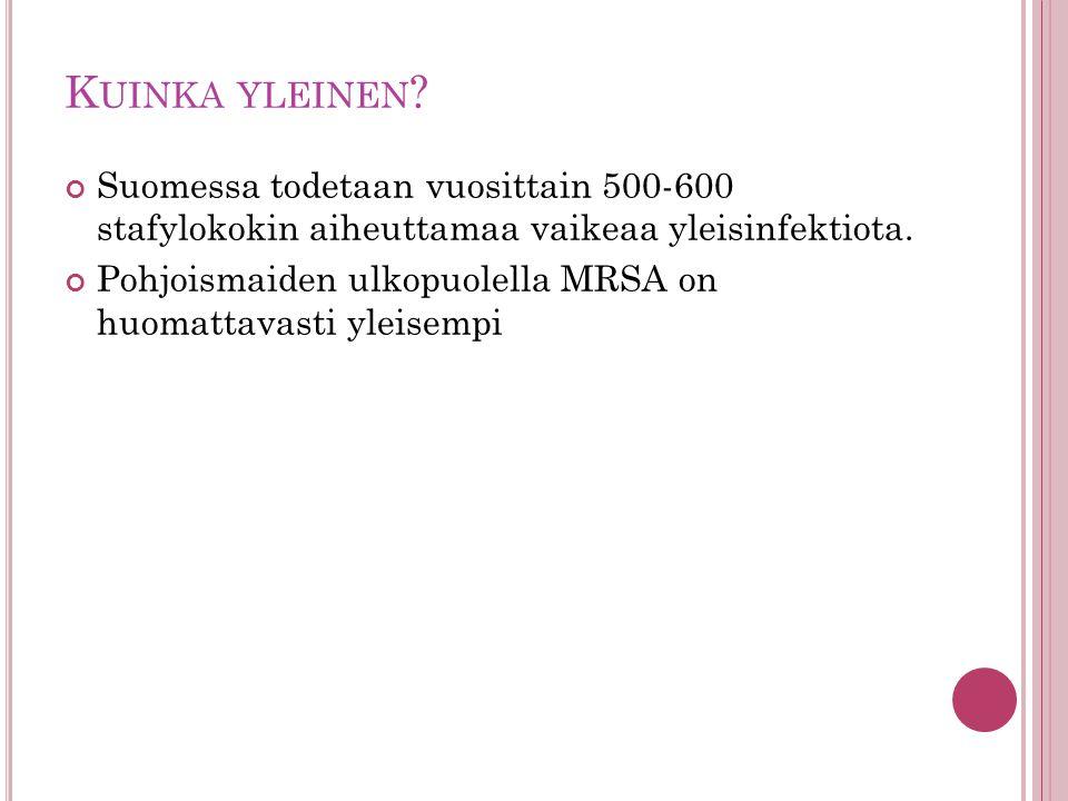 Kuinka yleinen Suomessa todetaan vuosittain 500-600 stafylokokin aiheuttamaa vaikeaa yleisinfektiota.