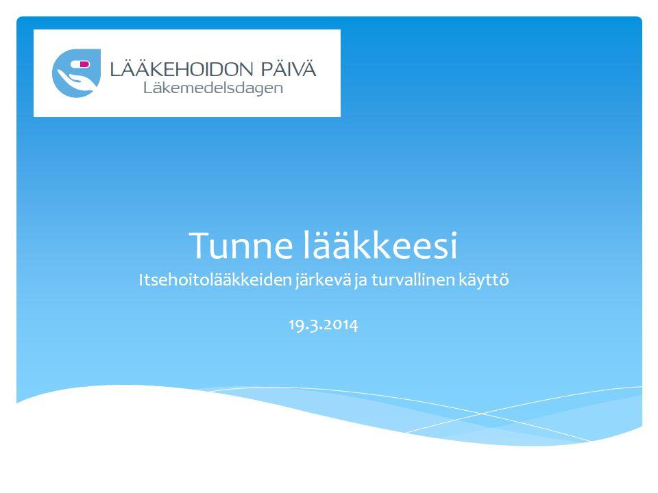 Tunne lääkkeesi Itsehoitolääkkeiden järkevä ja turvallinen käyttö 19.3.2014