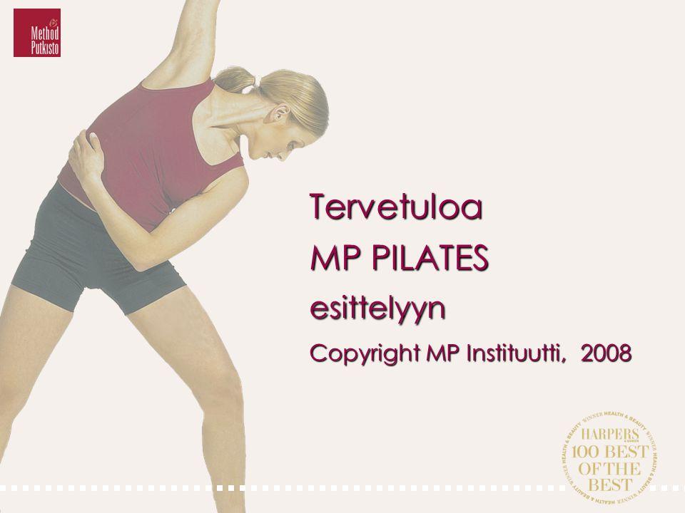 Tervetuloa MP PILATES esittelyyn Copyright MP Instituutti, 2008