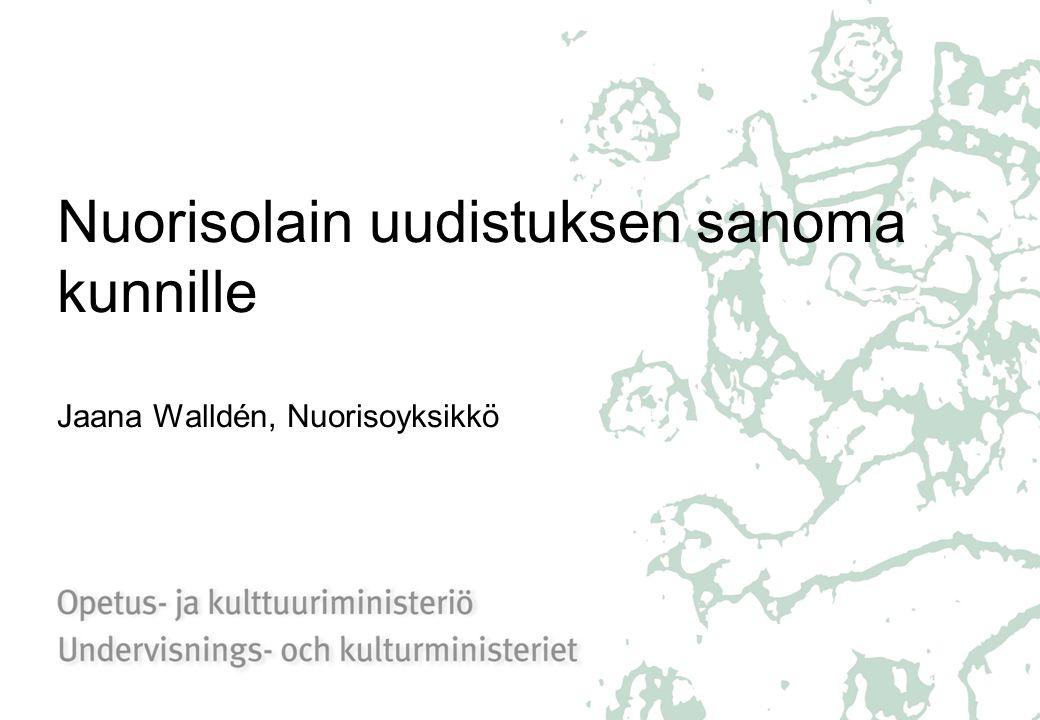 Nuorisolain uudistuksen sanoma kunnille Jaana Walldén, Nuorisoyksikkö