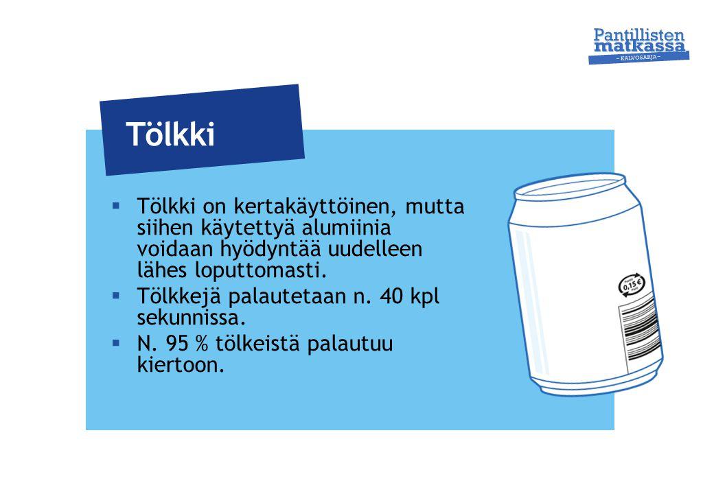 Tölkki Tölkki on kertakäyttöinen, mutta siihen käytettyä alumiinia voidaan hyödyntää uudelleen lähes loputtomasti.