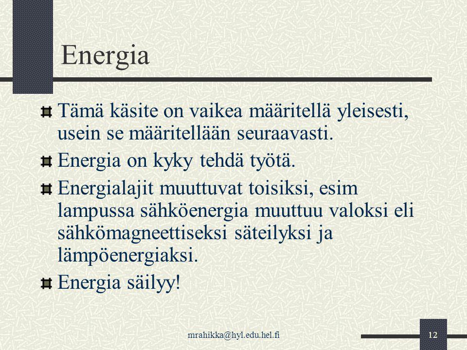 Energia Tämä käsite on vaikea määritellä yleisesti, usein se määritellään seuraavasti. Energia on kyky tehdä työtä.