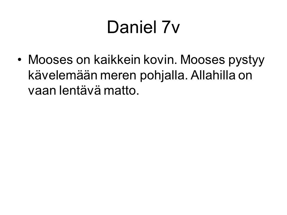 Daniel 7v Mooses on kaikkein kovin. Mooses pystyy kävelemään meren pohjalla.
