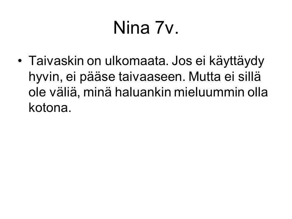 Nina 7v. Taivaskin on ulkomaata. Jos ei käyttäydy hyvin, ei pääse taivaaseen.