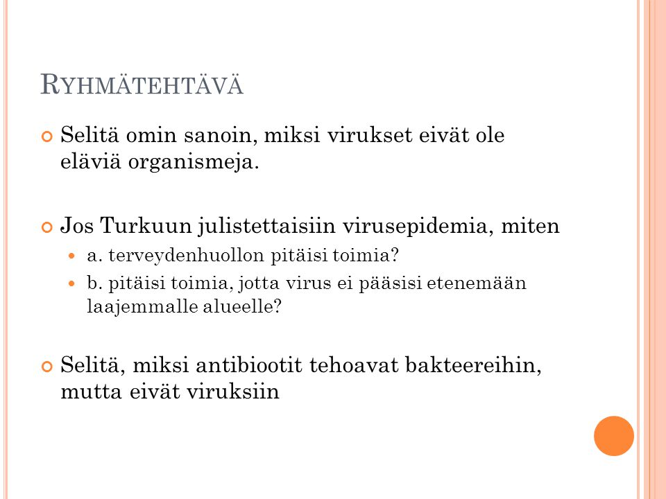 Ryhmätehtävä Selitä omin sanoin, miksi virukset eivät ole eläviä organismeja. Jos Turkuun julistettaisiin virusepidemia, miten.