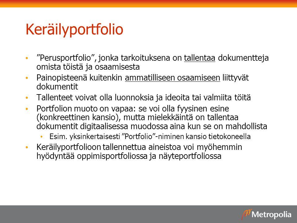 Keräilyportfolio Perusportfolio , jonka tarkoituksena on tallentaa dokumentteja omista töistä ja osaamisesta.