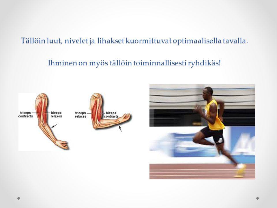 Tällöin luut, nivelet ja lihakset kuormittuvat optimaalisella tavalla
