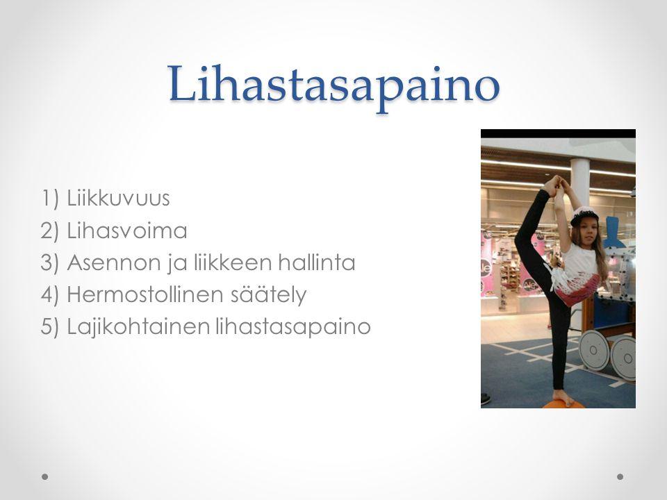 Lihastasapaino 1) Liikkuvuus 2) Lihasvoima 3) Asennon ja liikkeen hallinta 4) Hermostollinen säätely 5) Lajikohtainen lihastasapaino