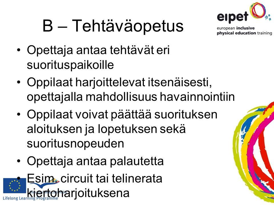 B – Tehtäväopetus Opettaja antaa tehtävät eri suorituspaikoille