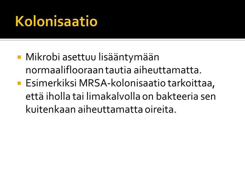 Kolonisaatio Mikrobi asettuu lisääntymään normaaliflooraan tautia aiheuttamatta.