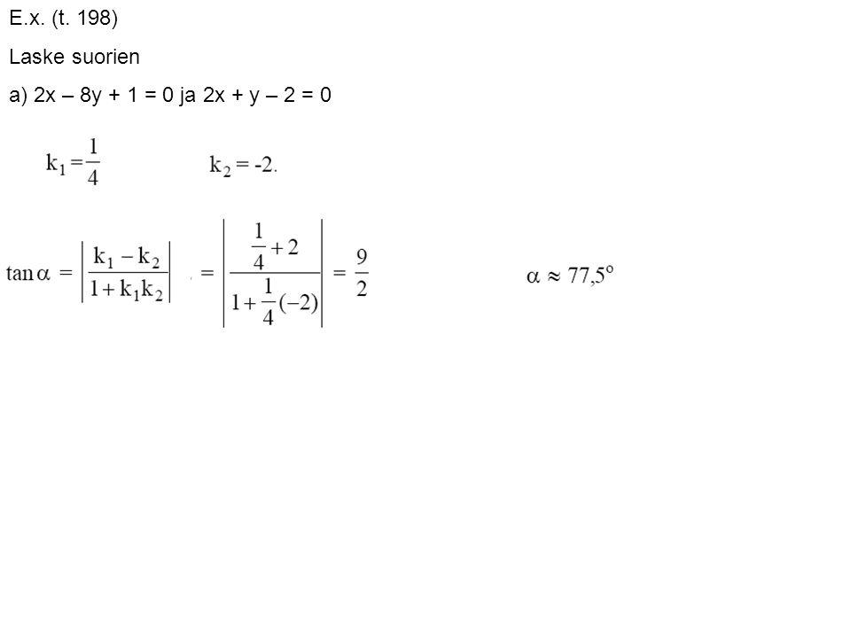 E.x. (t. 198) Laske suorien a) 2x – 8y + 1 = 0 ja 2x + y – 2 = 0