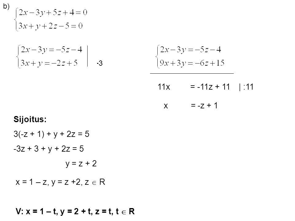 11x = -11z + 11 | :11 Sijoitus: 3(-z + 1) + y + 2z = 5