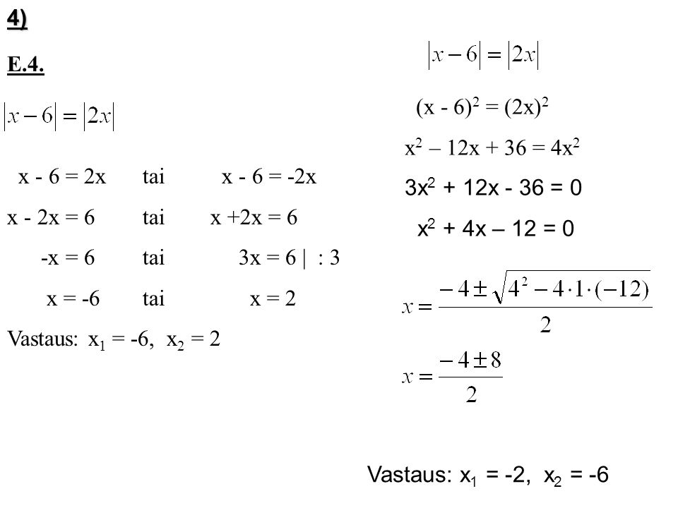 4) E.4. (x - 6)2 = (2x)2. x2 – 12x + 36 = 4x2. 3x2 + 12x - 36 = 0. x2 + 4x – 12 = 0. x - 6 = 2x tai x - 6 = -2x.