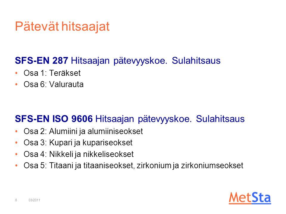 Pätevät hitsaajat SFS-EN 287 Hitsaajan pätevyyskoe. Sulahitsaus