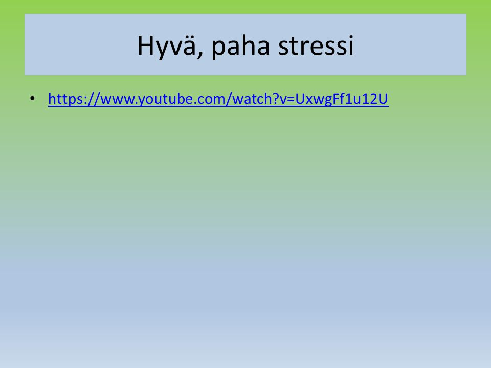 Hyvä, paha stressi https://www.youtube.com/watch v=UxwgFf1u12U