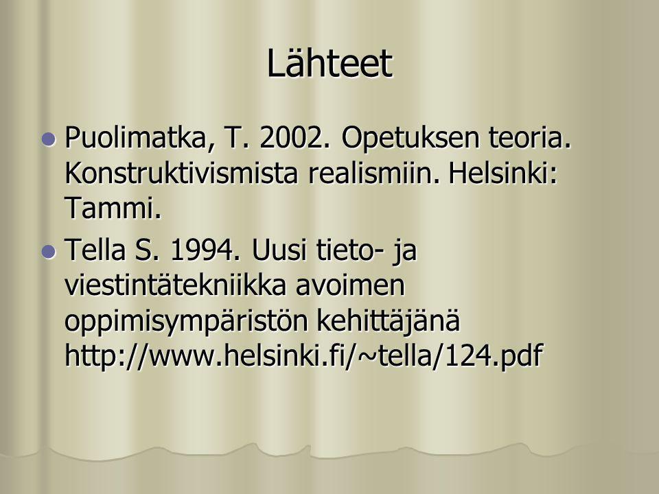 Lähteet Puolimatka, T. 2002. Opetuksen teoria. Konstruktivismista realismiin. Helsinki: Tammi.