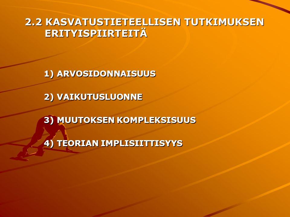 2.2 KASVATUSTIETEELLISEN TUTKIMUKSEN ERITYISPIIRTEITÄ