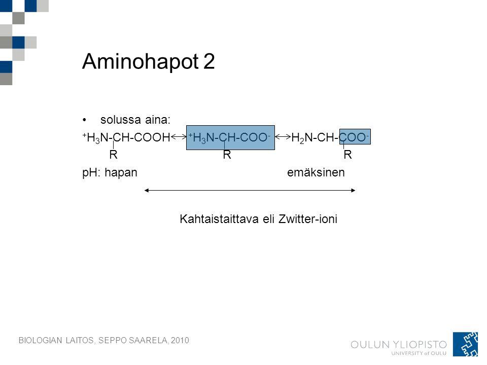 Aminohapot 2 solussa aina: +H3N-CH-COOH +H3N-CH-COO- H2N-CH-COO- R R R