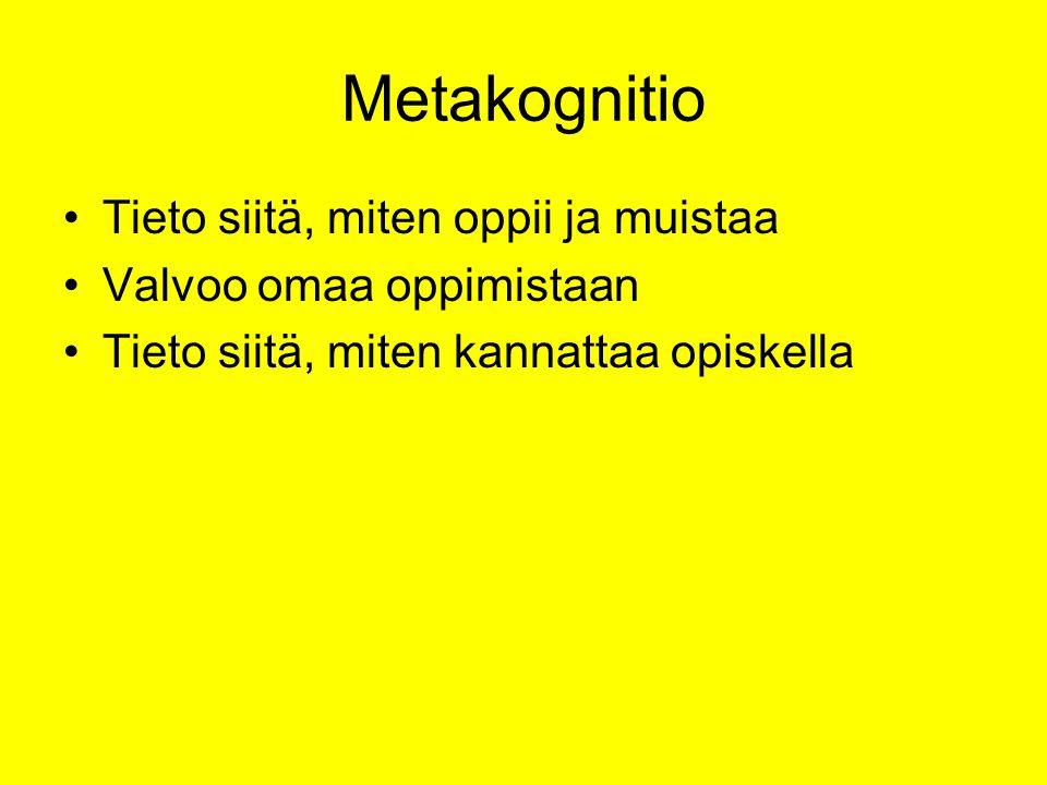 Metakognitio Tieto siitä, miten oppii ja muistaa