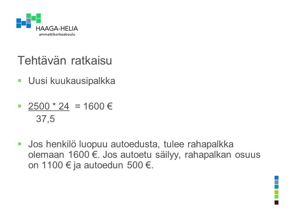 Tehtävän ratkaisu Uusi kuukausipalkka 2500 * 24 = 1600 € 37,5