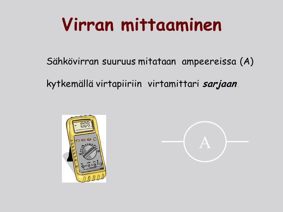 Virran mittaaminen Sähkövirran suuruus mitataan ampeereissa (A) kytkemällä virtapiiriin virtamittari sarjaan.