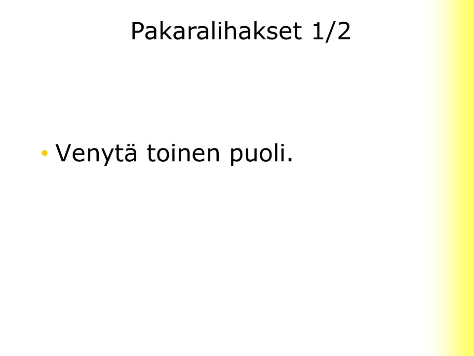 Pakaralihakset 1/2 Venytä toinen puoli.