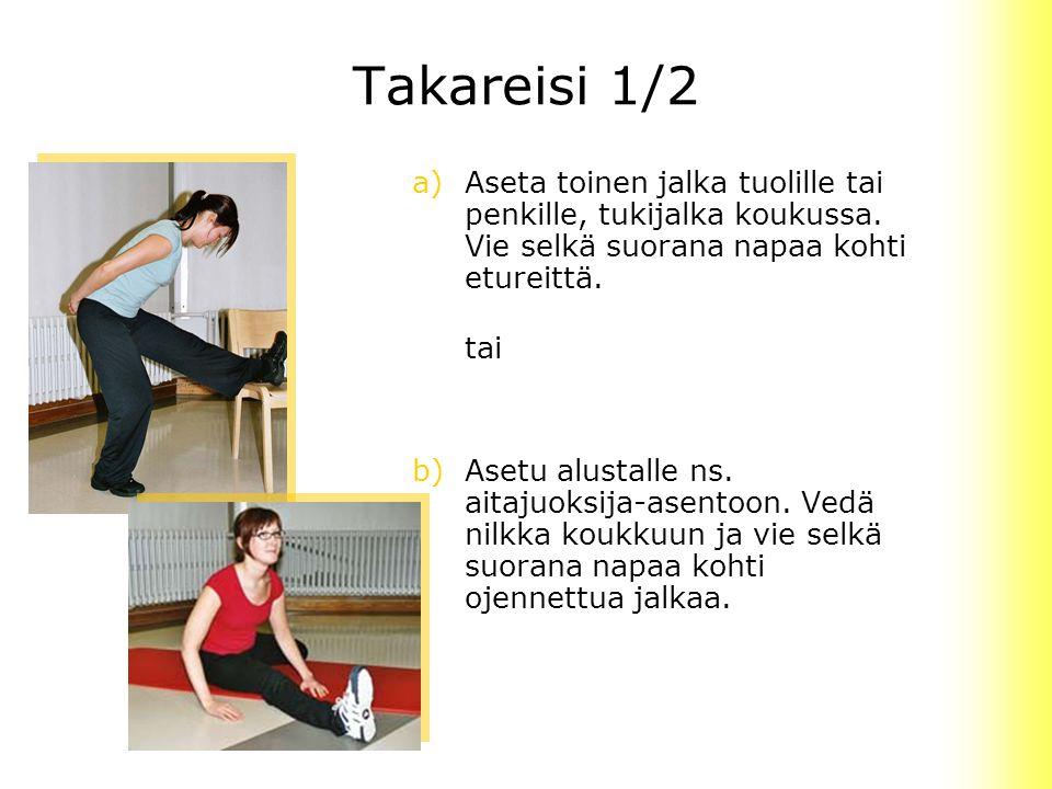 Takareisi 1/2 a) Aseta toinen jalka tuolille tai penkille, tukijalka koukussa. Vie selkä suorana napaa kohti etureittä.