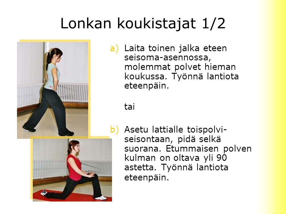 Lonkan koukistajat 1/2 Laita toinen jalka eteen seisoma-asennossa, molemmat polvet hieman koukussa. Työnnä lantiota eteenpäin.