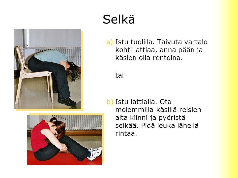 Selkä a) Istu tuolilla. Taivuta vartalo kohti lattiaa, anna pään ja käsien olla rentoina. tai.