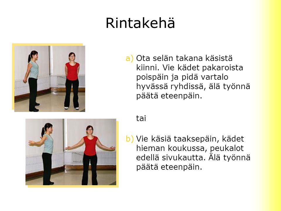 Rintakehä a) Ota selän takana käsistä kiinni. Vie kädet pakaroista poispäin ja pidä vartalo hyvässä ryhdissä, älä työnnä päätä eteenpäin.