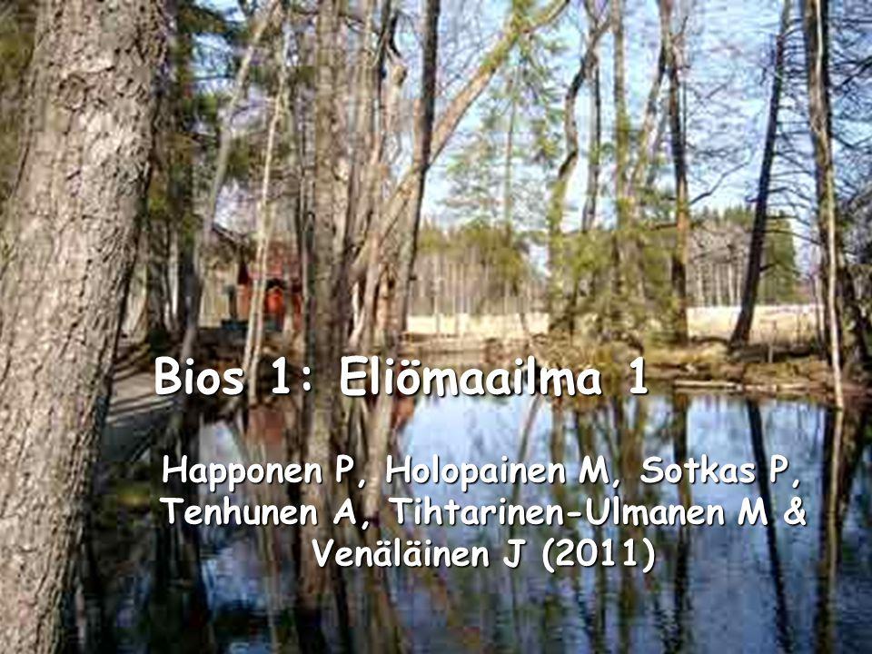 Bios 1: Eliömaailma 1 Happonen P, Holopainen M, Sotkas P, Tenhunen A, Tihtarinen-Ulmanen M & Venäläinen J (2011)