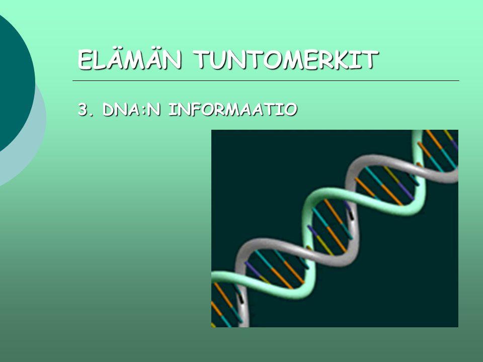 ELÄMÄN TUNTOMERKIT 3. DNA:N INFORMAATIO