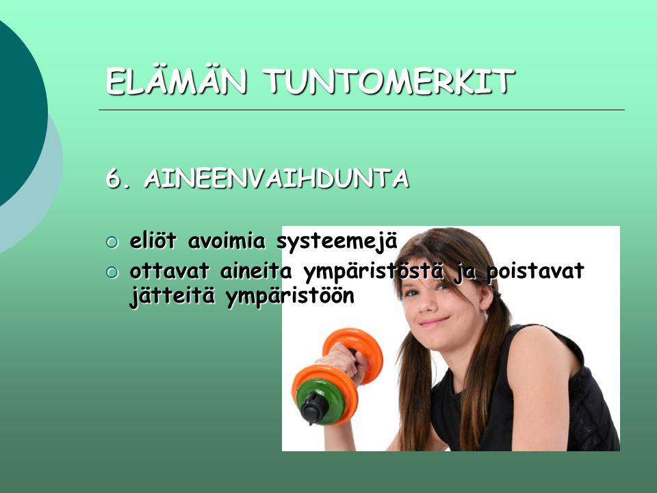 ELÄMÄN TUNTOMERKIT 6. AINEENVAIHDUNTA eliöt avoimia systeemejä