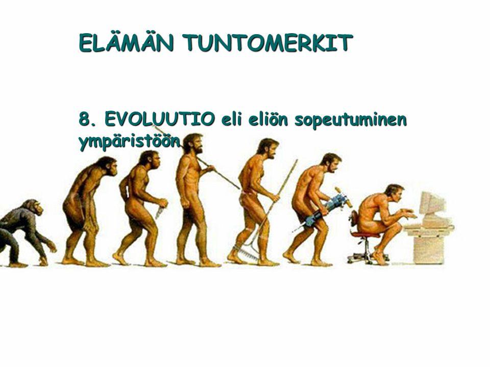 ELÄMÄN TUNTOMERKIT 8. EVOLUUTIO eli eliön sopeutuminen ympäristöön