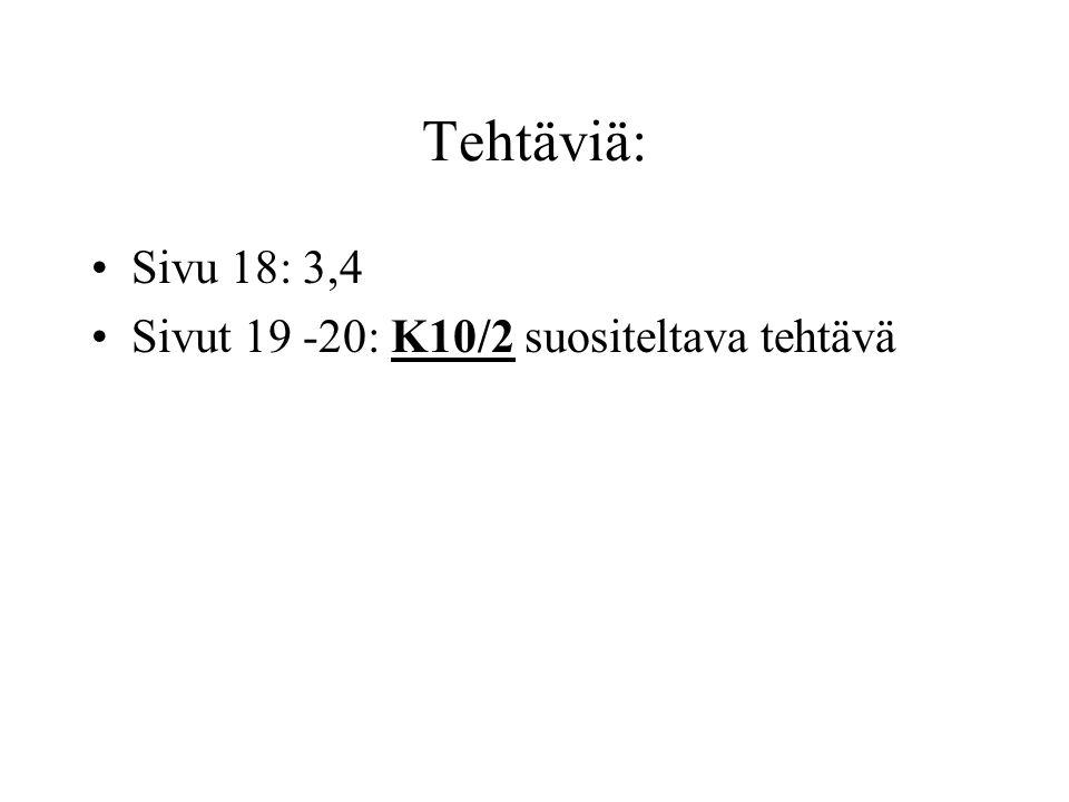 Tehtäviä: Sivu 18: 3,4 Sivut 19 -20: K10/2 suositeltava tehtävä