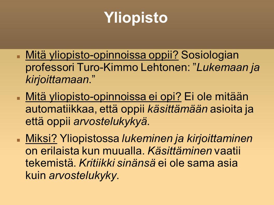 Yliopisto Mitä yliopisto-opinnoissa oppii Sosiologian professori Turo-Kimmo Lehtonen: Lukemaan ja kirjoittamaan.