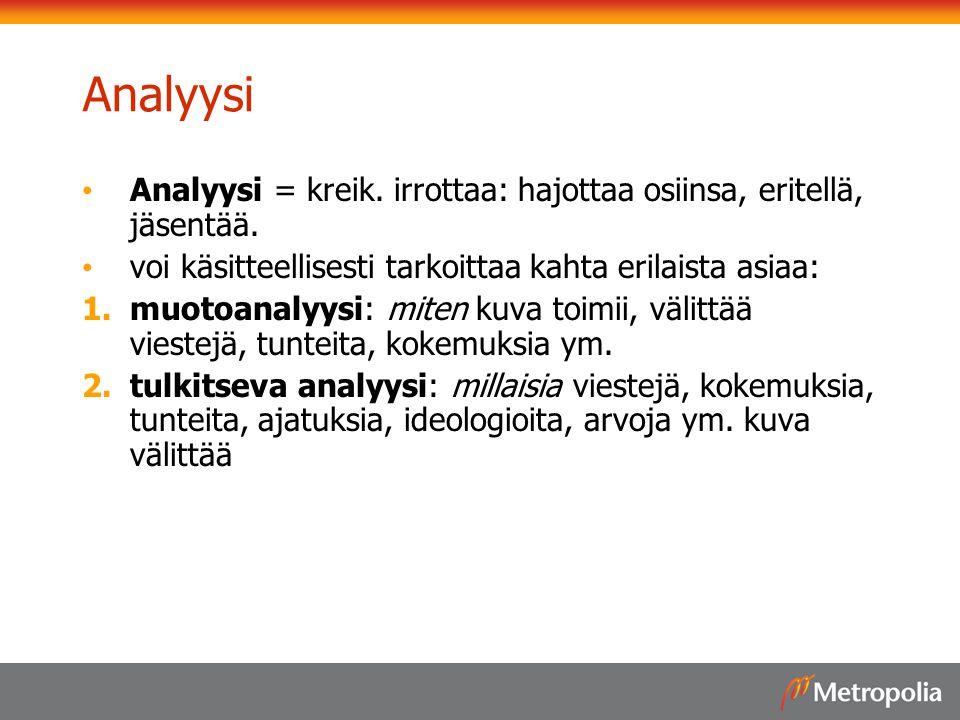 Analyysi Analyysi = kreik. irrottaa: hajottaa osiinsa, eritellä, jäsentää. voi käsitteellisesti tarkoittaa kahta erilaista asiaa:
