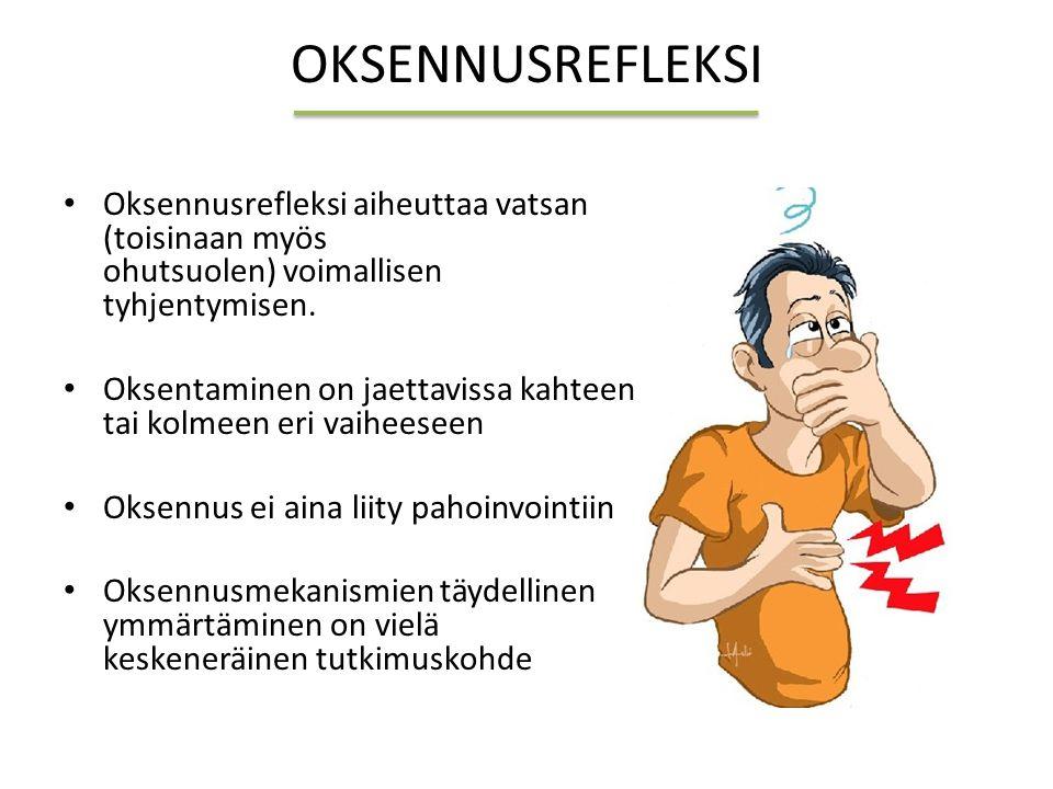OKSENNUSREFLEKSI Oksennusrefleksi aiheuttaa vatsan (toisinaan myös ohutsuolen) voimallisen tyhjentymisen.
