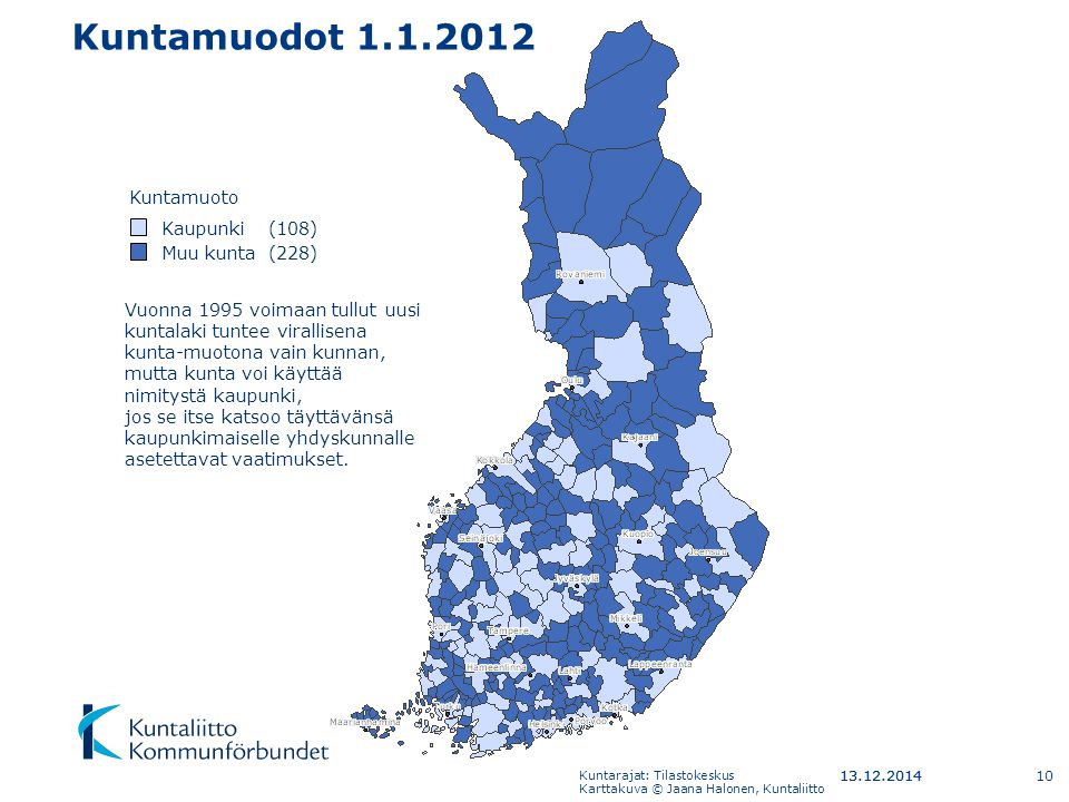 Kuntamuodot 1.1.2012 Kuntamuoto Muu kunta (228) Kaupunki (108)