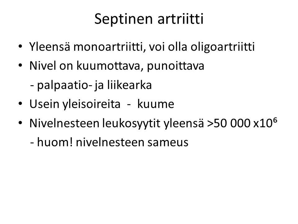 Septinen artriitti Yleensä monoartriitti, voi olla oligoartriitti