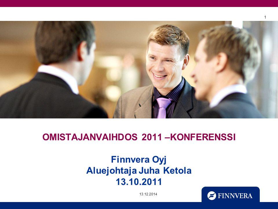 OMISTAJANVAIHDOS 2011 –KONFERENSSI Finnvera Oyj Aluejohtaja Juha Ketola ppt lataa