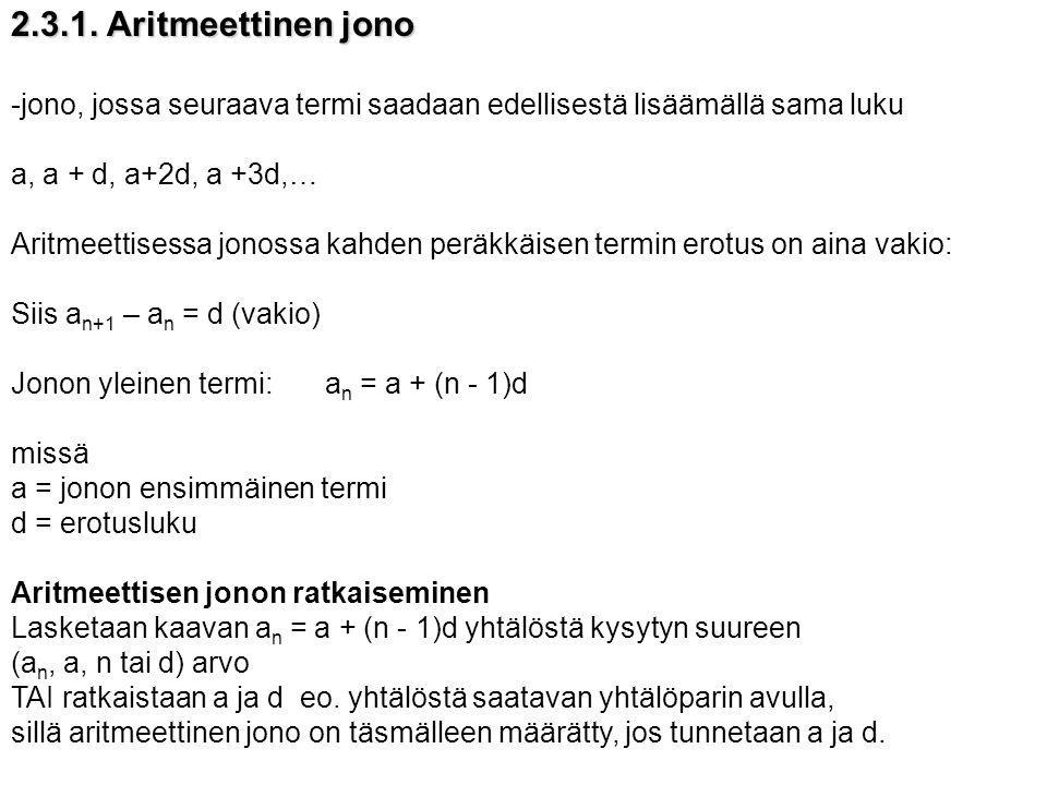 2.3.1. Aritmeettinen jono jono, jossa seuraava termi saadaan edellisestä lisäämällä sama luku. a, a + d, a+2d, a +3d,…