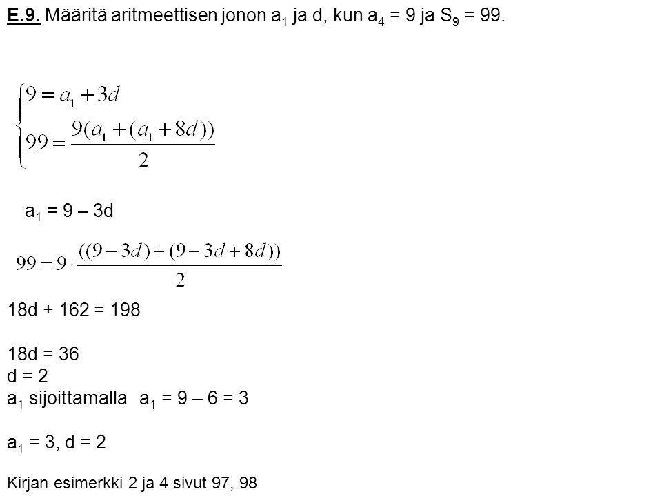 E.9. Määritä aritmeettisen jonon a1 ja d, kun a4 = 9 ja S9 = 99.