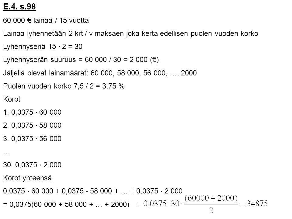 E.4. s.98 60 000 € lainaa / 15 vuotta. Lainaa lyhennetään 2 krt / v maksaen joka kerta edellisen puolen vuoden korko.
